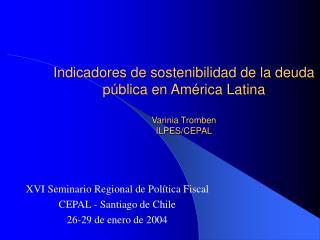 Indicadores de sostenibilidad de la deuda p blica en Am rica Latina  Varinia Tromben ILPES