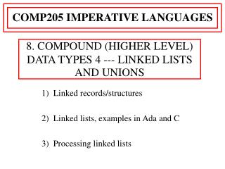 1)  Linked records/structures 2)  Linked lists, examples in Ada and C 3)  Processing linked lists