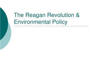 The Reagan Revolution & Environmental Policy