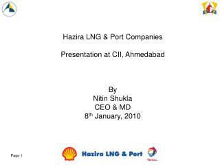 Hazira LNG & Port Companies Presentation at CII, Ahmedabad By  Nitin Shukla  CEO & MD