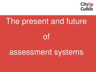 The present and future of assessment systems