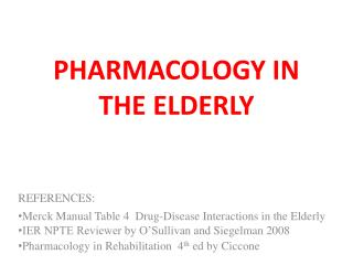 PHARMACOLOGY IN THE ELDERLY