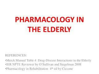 PHARMACOLOGY IN THE ELDERLY