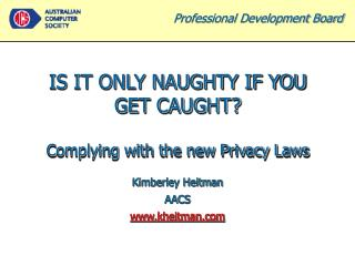 IS IT ONLY NAUGHTY IF YOU GET CAUGHT? Complying with the new Privacy Laws