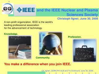 and the IEEE Nuclear and Plasma Sciences Society Christoph Ilgner, June 30, 2008