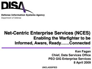 Net-Centric Enterprise Services (NCES) Enabling the Warfighter to be