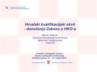 Hrvatski kvalifikacijski okvir - donošenje Zakona o HKO-u Marina Tatalović,