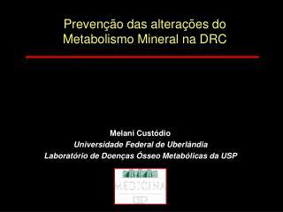 Melani Custódio Universidade Federal de Uberlândia Laboratório de Doenças Ósseo Metabólicas da USP
