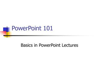 PowerPoint 101 Basics in PowerPoint Lectures
