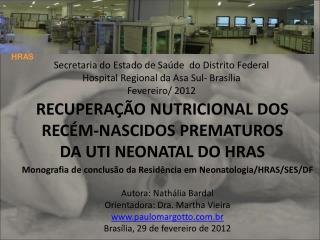 RECUPERAÇÃO NUTRICIONAL DOS RECÉM-NASCIDOS PREMATUROS DA UTI NEONATAL DO HRAS