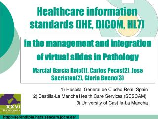 In the management and integration of virtual slides in Pathology   Marcial Garc a Rojo1, Carlos Peces2, Jose Sacristan2,