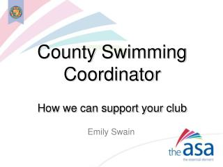 County Swimming Coordinator How we can support your club
