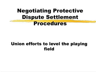 Negotiating Protective Dispute Settlement Procedures