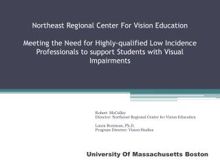 Robert  McCulley Director: Northeast Regional Center for Vision Education Laura Bozeman, Ph.D.