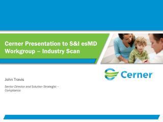 Cerner Presentation to S&I esMD Workgroup – Industry Scan