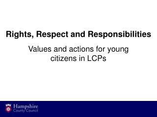 Rights, Respect and Responsibilities Values and actions for young  citizens in LCPs