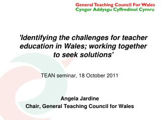 'Identifying the challenges for teacher education in Wales; working together to seek solutions'