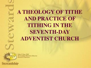 A THEOLOGY OF TITHE AND PRACTICE OF TITHING IN THE SEVENTH-DAY ADVENTIST CHURCH