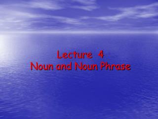 Lecture  4 Noun and Noun Phrase