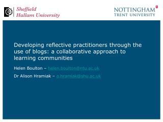 Helen Boulton –  helen.boulton@ntu.ac.uk Dr Alison Hramiak –  a.hramiak@shu.ac.uk