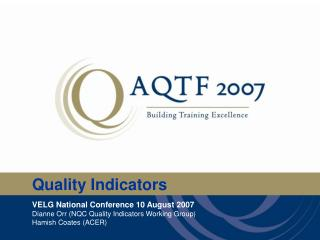 VELG National Conference 10 August 2007 Dianne Orr (NQC Quality Indicators Working Group)