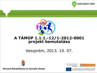 A TÁMOP 1.1.1.-12/1-2012-0001 projekt bemutatása Veszprém, 2013. 10. 07.