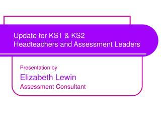 Update for KS1 & KS2  Headteachers and Assessment Leaders