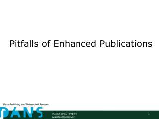 Pitfalls of Enhanced Publications