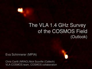 The VLA 1.4 GHz Survey  of the COSMOS Field (Outlook)