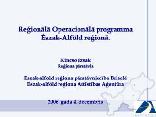 Reģionālā Operacionālā programma Észak-Alföld  reģionā. Kincsö Izsak Reģiona pārstāvis