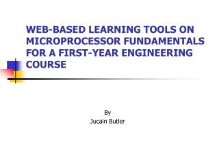 WEB-BASED LEARNING TOOLS ON MICROPROCESSOR FUNDAMENTALS FOR A FIRST-YEAR ENGINEERING COURSE