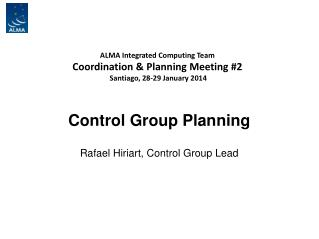 ALMA Integrated Computing Team Coordination & Planning Meeting #2  Santiago, 28-29 January 2014