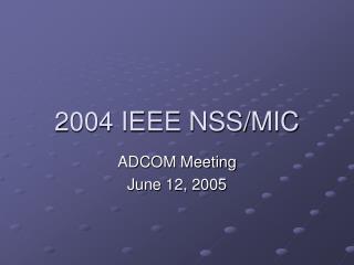 2004 IEEE NSS/MIC