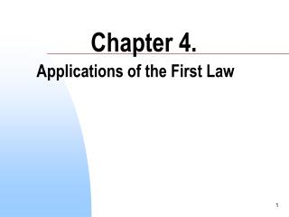 Chapter 4.  Applications of the First Law