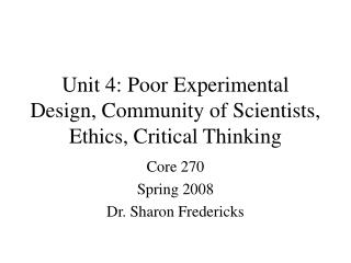 Unit 4: Poor Experimental Design, Community of Scientists, Ethics, Critical Thinking
