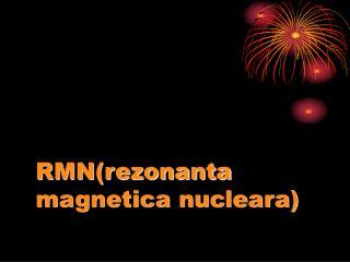 RMN(rezonanta magnetica nucleara)