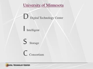 University of Minnesota D  Digital Technology Center I  Intelligent  S Storage  C  Consortium