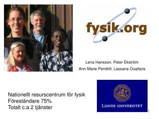 Nationellt resurscentrum för fysik Föreståndare 75% Totalt c:a 2 tjänster