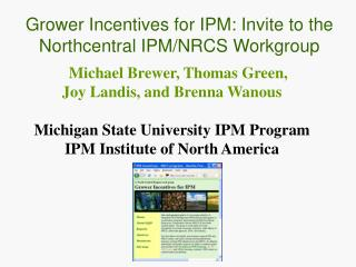 Michael Brewer, Thomas Green,  Joy Landis, and Brenna Wanous Michigan State University IPM Program