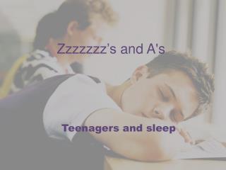 Zzzzzzz�s  and A's