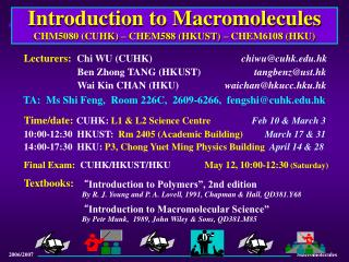 Introduction to Macromolecules CHM5080 (CUHK) – CHEM588 (HKUST) – CHEM6108 (HKU)