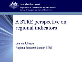 A BTRE perspective on  regional indicators