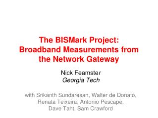 The BISMark Project: Broadband Measurements from the Network Gateway