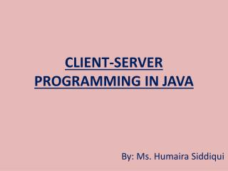 CLIENT-SERVER PROGRAMMING IN JAVA