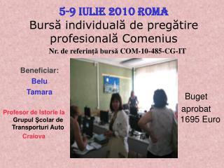 5-9 Iulie  20 1 0 Roma Bursă individuală de pregătire profesională Comenius