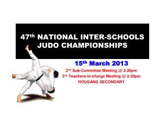 47 th  NATIONAL INTER-SCHOOLS  JUDO CHAMPIONSHIPS