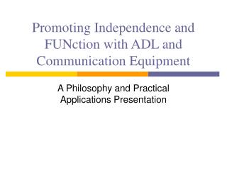 Promoting Independence and FUNction with ADL and Communication Equipment