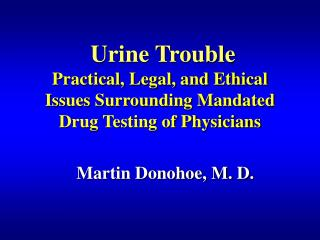 Urine Trouble  Practical, Legal, and Ethical Issues Surrounding Mandated Drug Testing of Physicians
