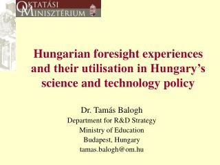 Hungarian foresight experiences and their utilisation in Hungary�s science and technology policy