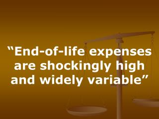 """End-of-life expenses are shockingly high and widely variable"""